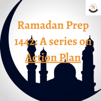 Ramadan Prep 1442: A series on Action Plan.
